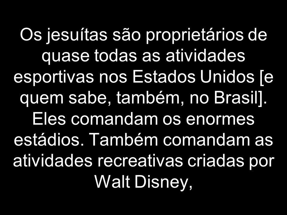 Os jesuítas são proprietários de quase todas as atividades esportivas nos Estados Unidos [e quem sabe, também, no Brasil].